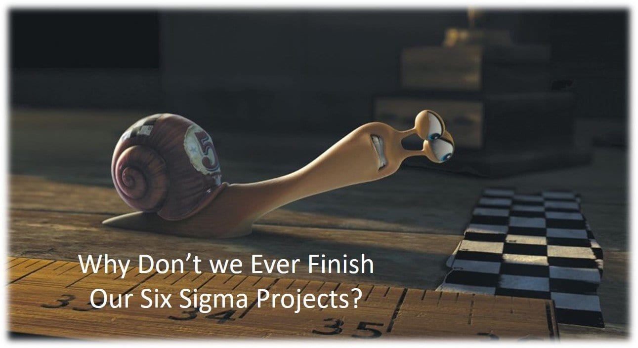 why-dont-we-ever-fiunish-our-six-sigma-projects
