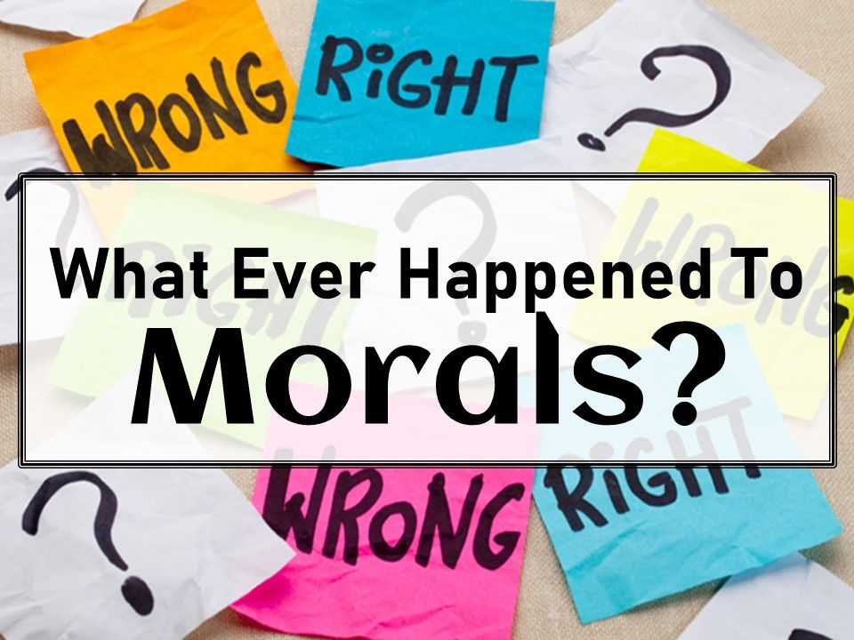 What Ever Happened To Morals
