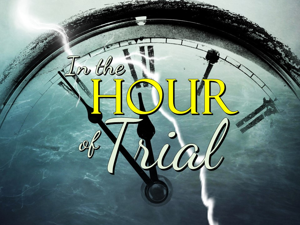 In The Hour Of Trial