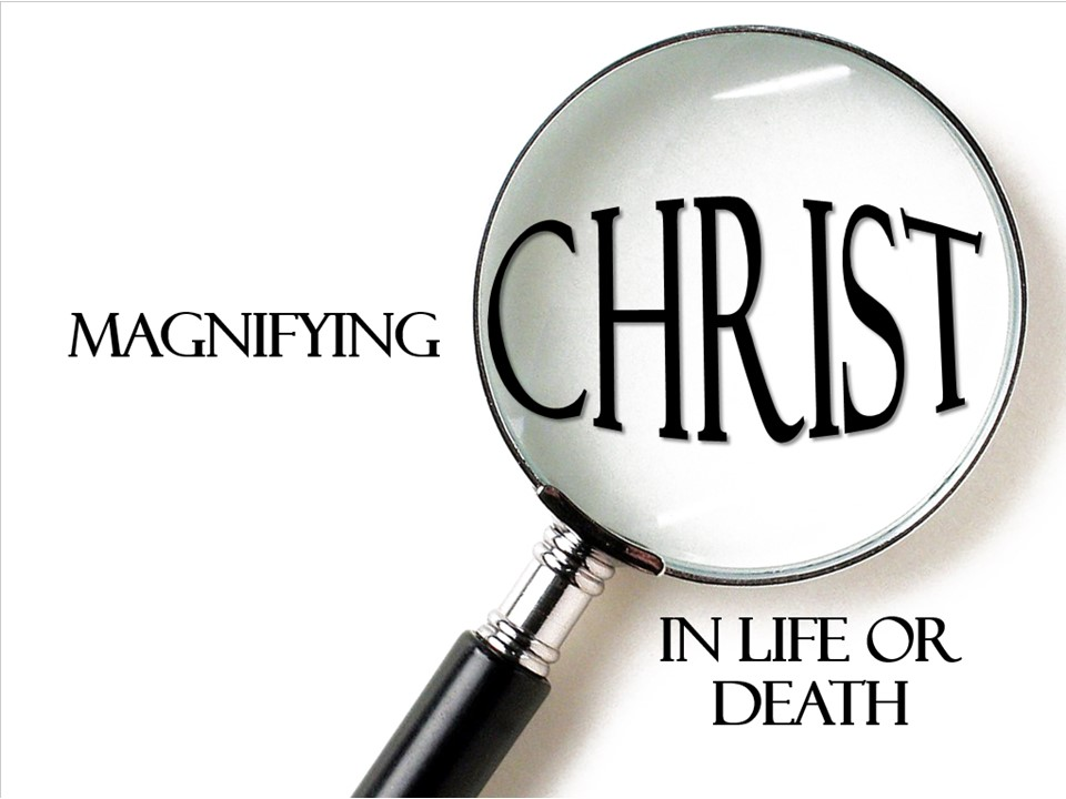 Magnifying Christ In Life Or In Death